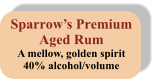 Sparrow's Premium Aged Rum A mellow, golden spirit 40% alcohol/volume