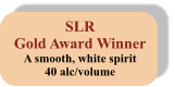 SLR Gold Award Winner A smooth, white spirit 40 alc/volume